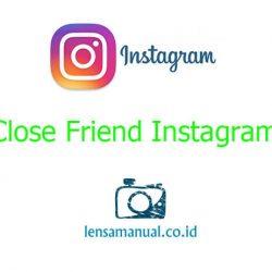 Apa Itu Close Friend Instagram